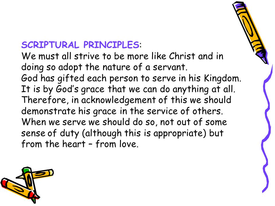 SCRIPTURAL PRINCIPLES: We must all strive to be more like Christ and in doing so adopt the nature of a servant.