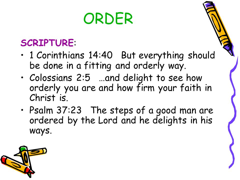 ORDER SCRIPTURE: 1 Corinthians 14:40 But everything should be done in a fitting and orderly way.