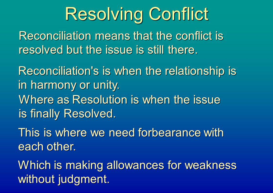 Resolving Conflict Reconciliation means that the conflict is resolved but the issue is still there.