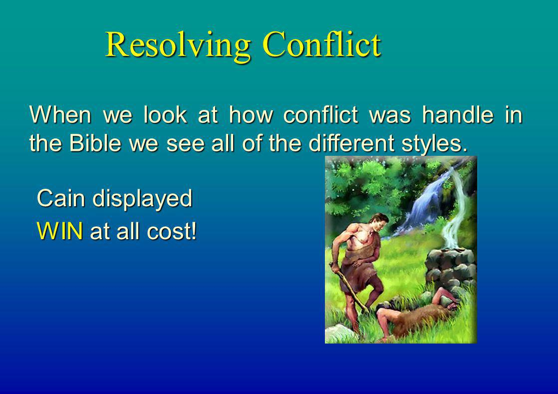 Resolving Conflict When we look at how conflict was handle in the Bible we see all of the different styles.