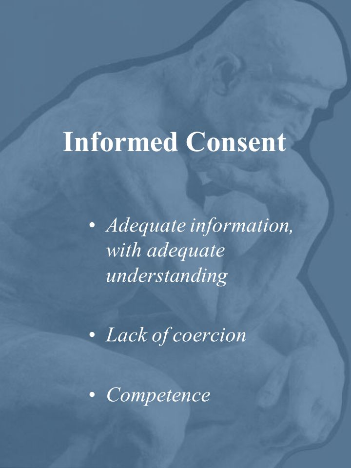 Informed Consent Adequate information, with adequate understanding