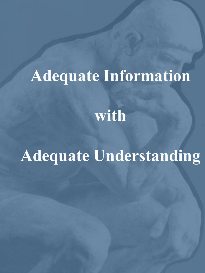 Adequate Information with Adequate Understanding