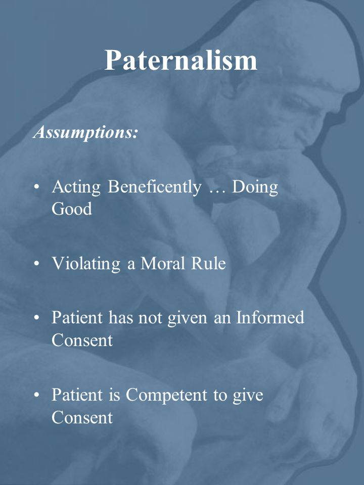Paternalism Assumptions: Acting Beneficently … Doing Good
