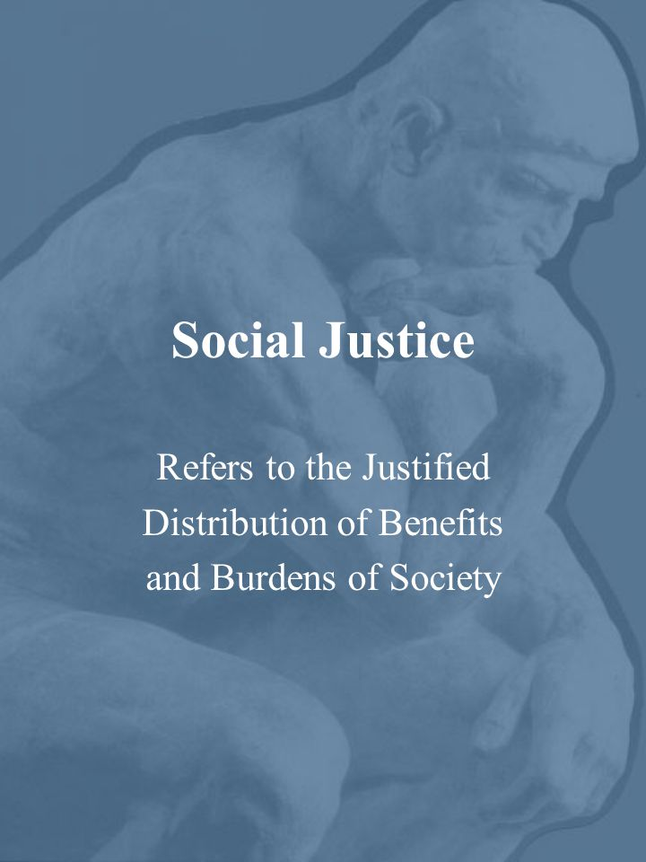 Social Justice Refers to the Justified Distribution of Benefits