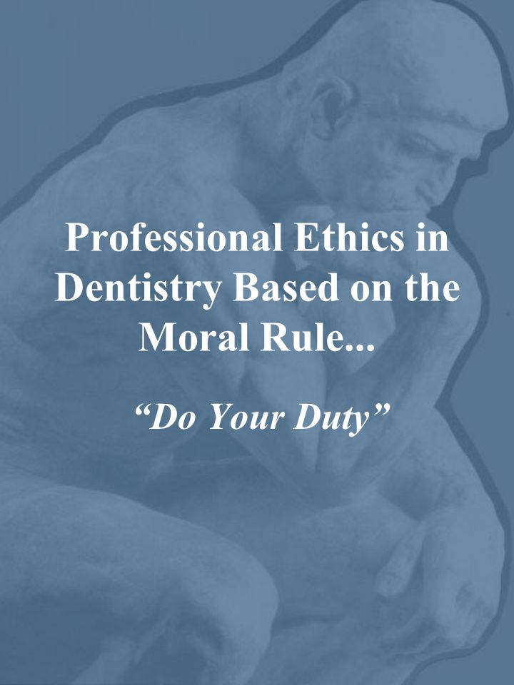 Professional Ethics in Dentistry Based on the Moral Rule...