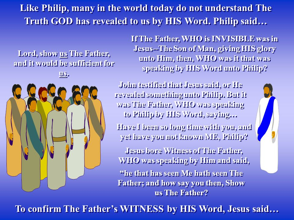 To confirm The Father's WITNESS by HIS Word, Jesus said…
