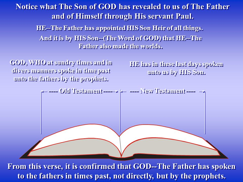 Notice what The Son of GOD has revealed to us of The Father and of Himself through His servant Paul.
