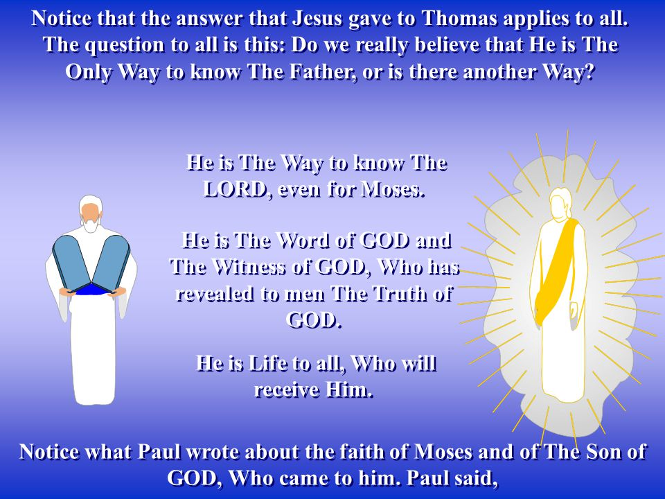 Notice that the answer that Jesus gave to Thomas applies to all.