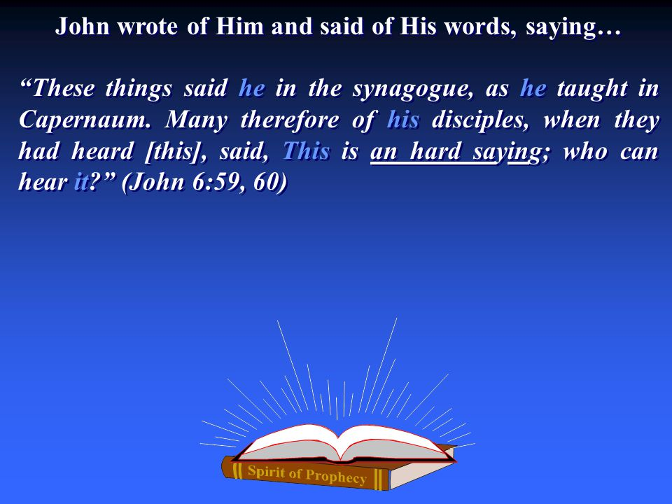 John wrote of Him and said of His words, saying…