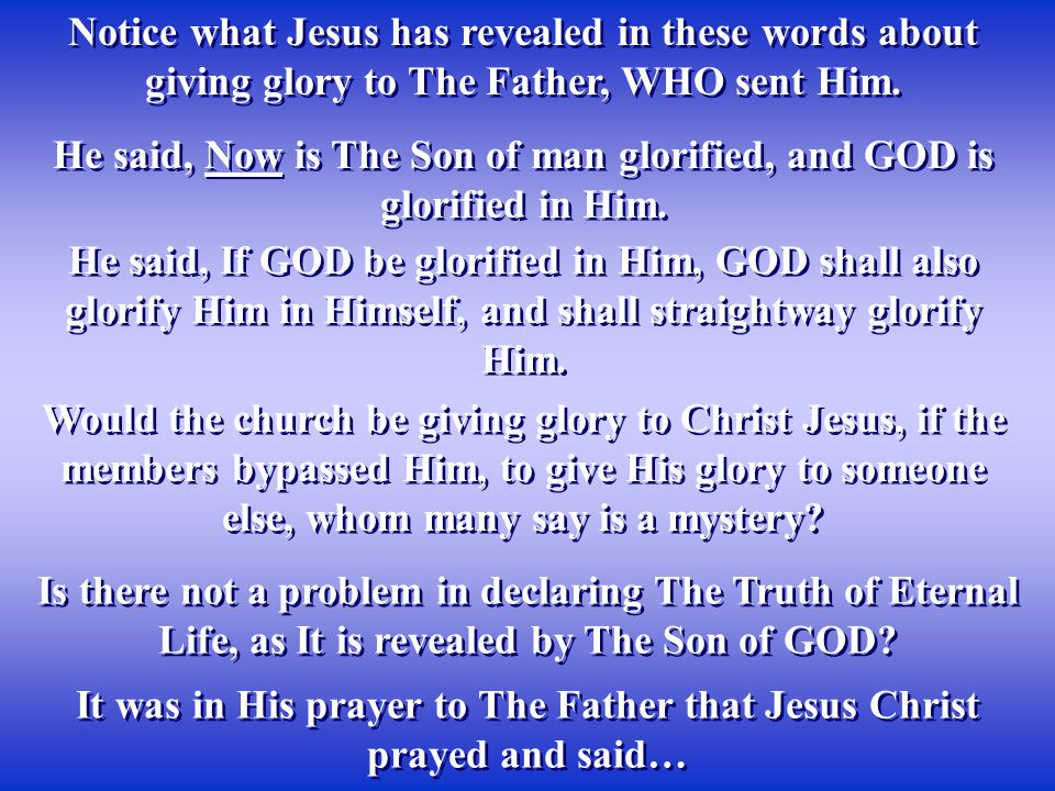He said, Now is The Son of man glorified, and GOD is glorified in Him.