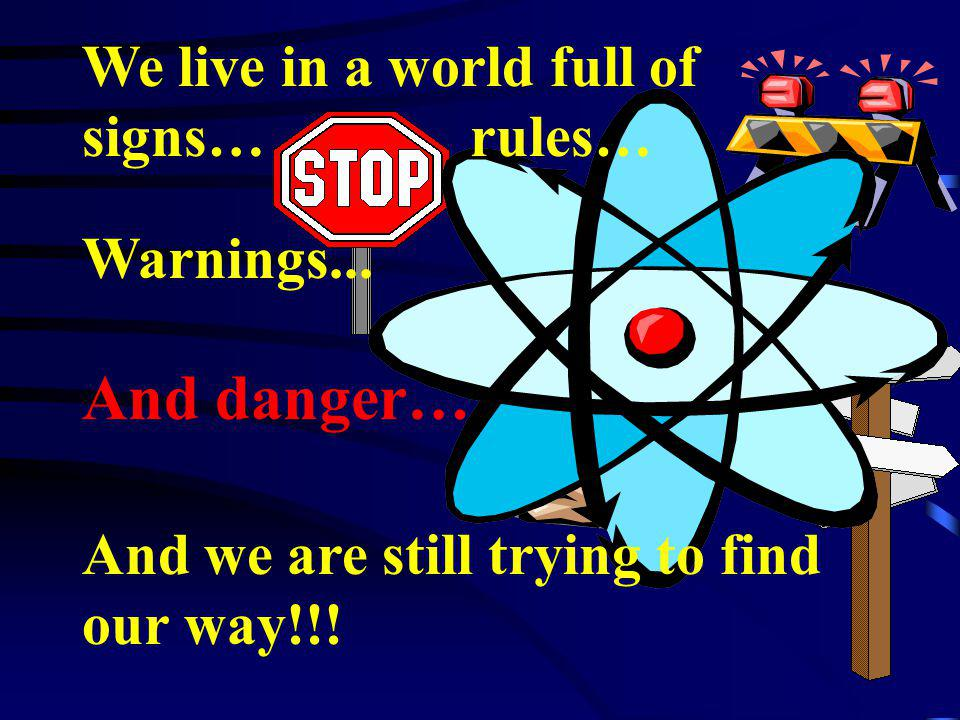 And danger… We live in a world full of signs… rules… Warnings...