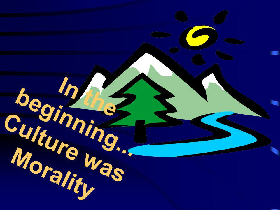 In the beginning...Culture was Morality