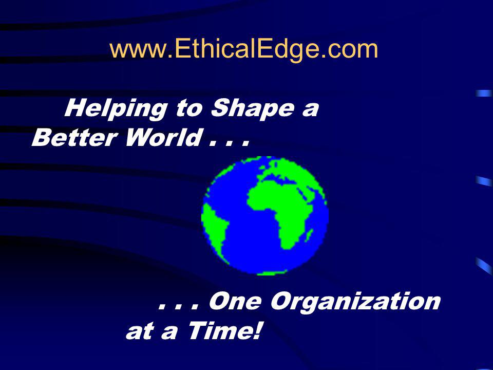 www.EthicalEdge.com Helping to Shape a Better World . . .