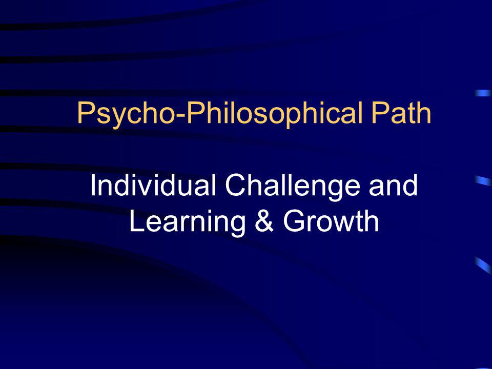 Psycho-Philosophical Path Individual Challenge and Learning & Growth