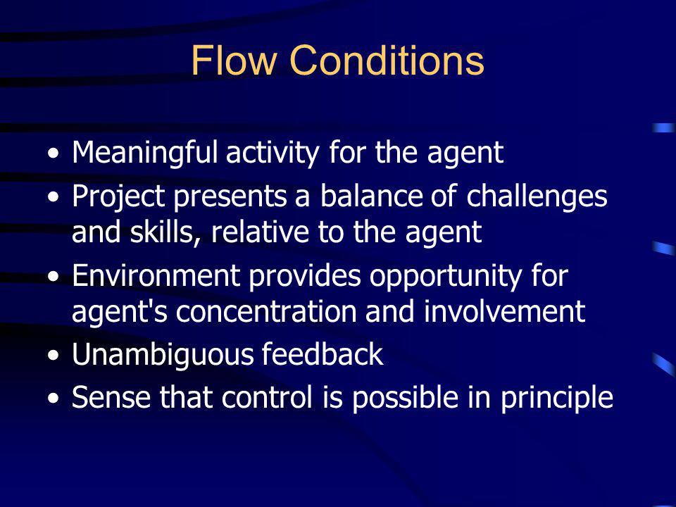 Flow Conditions Meaningful activity for the agent