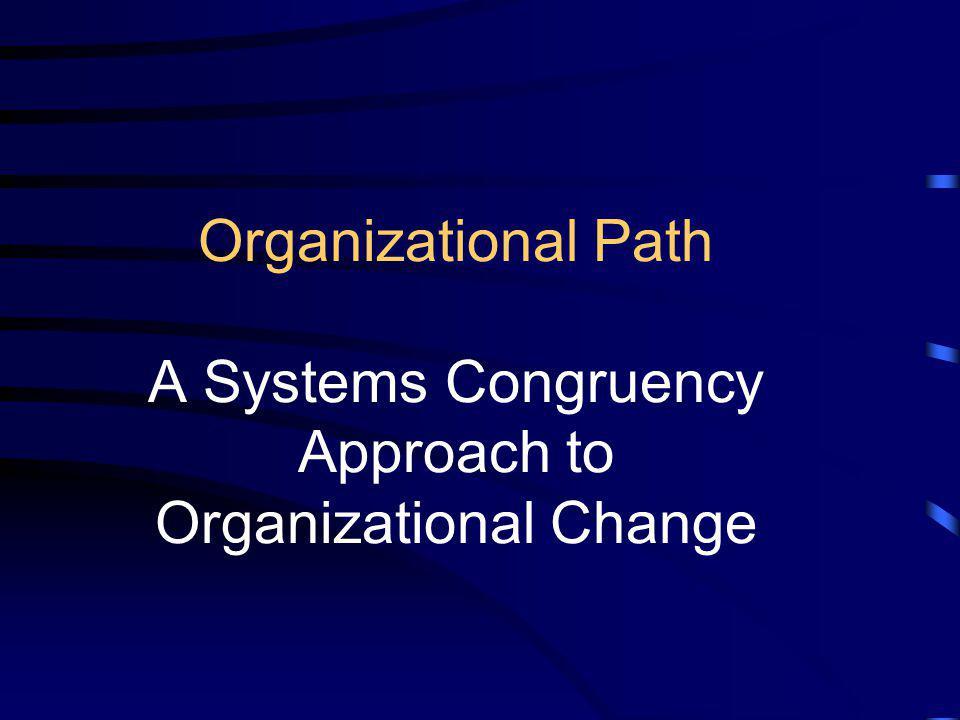 Organizational Path A Systems Congruency Approach to Organizational Change