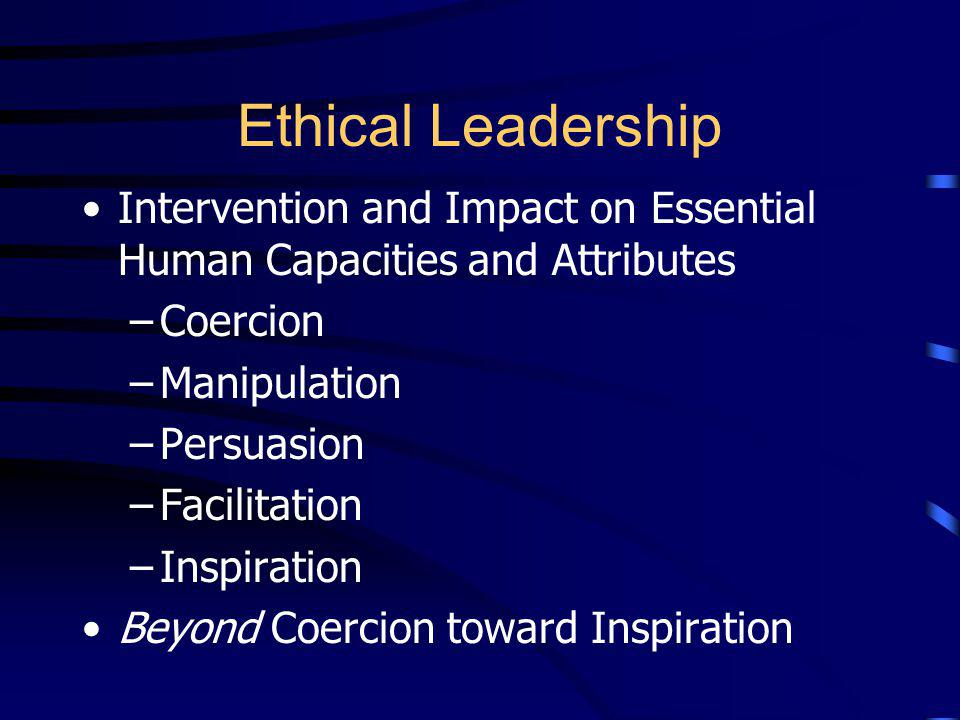 Ethical Leadership Intervention and Impact on Essential Human Capacities and Attributes. Coercion.