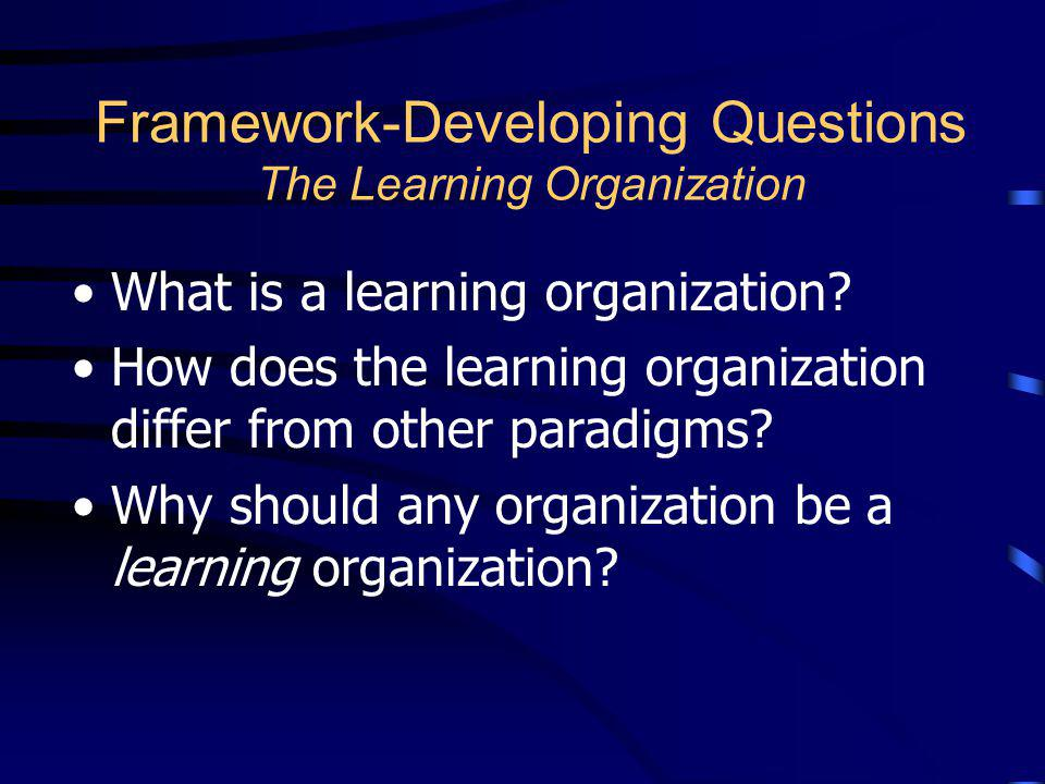 Framework-Developing Questions The Learning Organization