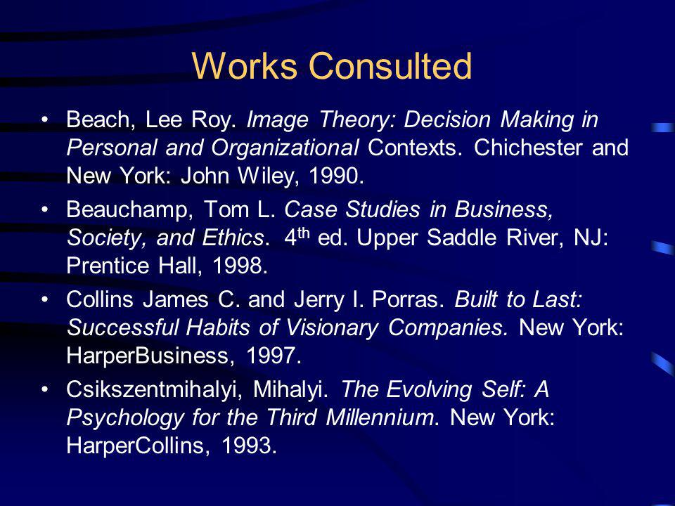 Works Consulted Beach, Lee Roy. Image Theory: Decision Making in Personal and Organizational Contexts. Chichester and New York: John Wiley, 1990.