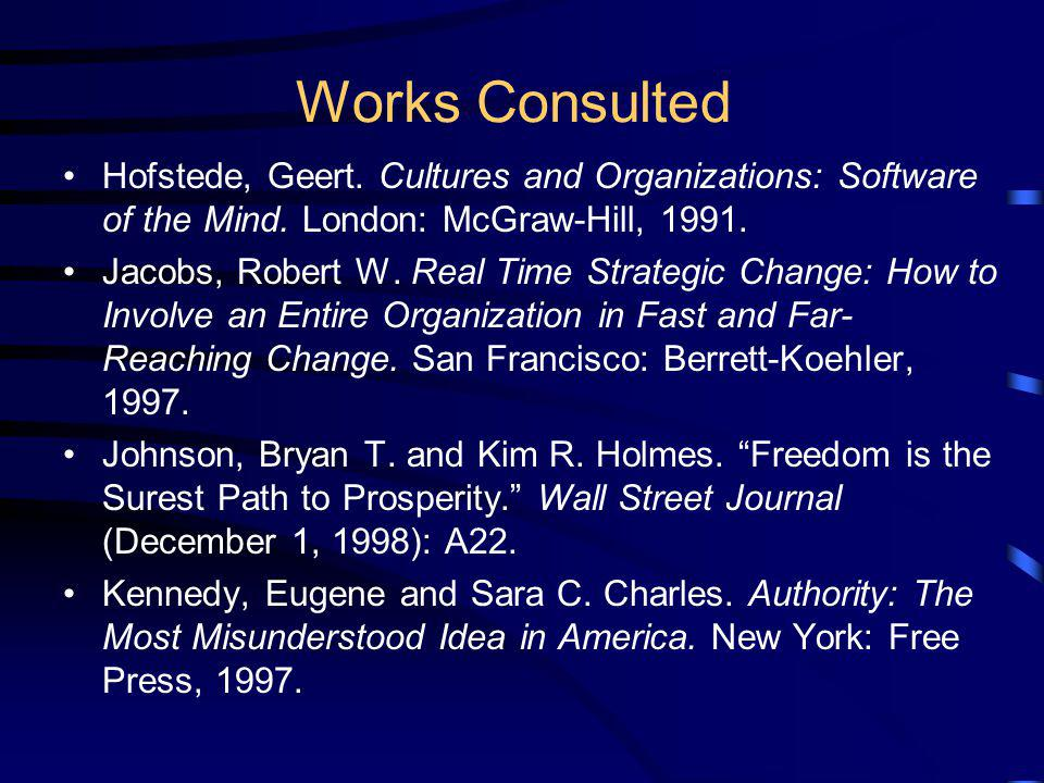 Works Consulted Hofstede, Geert. Cultures and Organizations: Software of the Mind. London: McGraw-Hill, 1991.