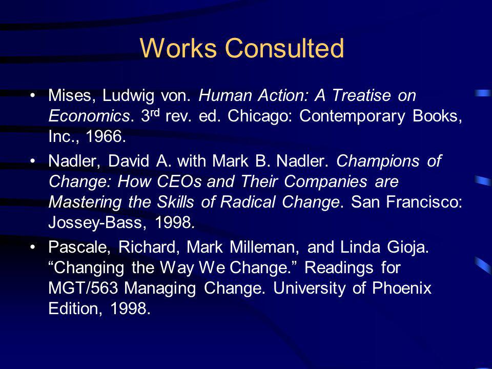Works Consulted Mises, Ludwig von. Human Action: A Treatise on Economics. 3rd rev. ed. Chicago: Contemporary Books, Inc., 1966.