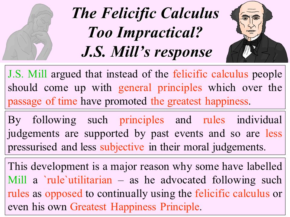 The Felicific Calculus Too Impractical J.S. Mill's response