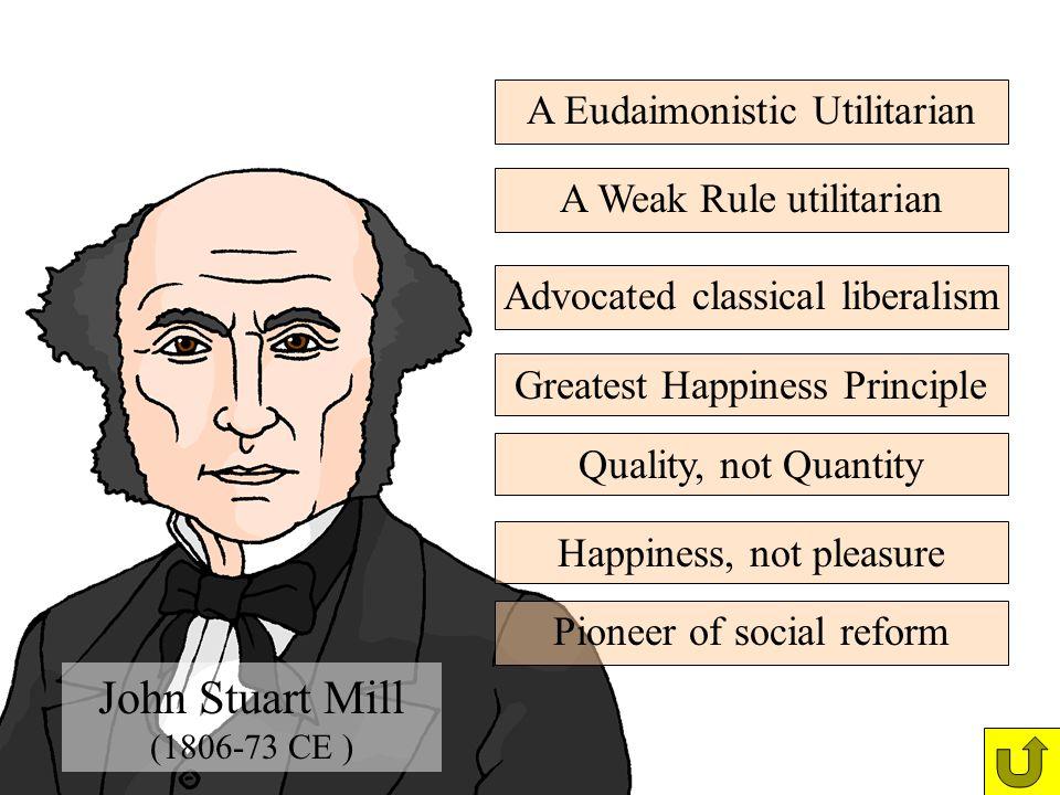 John Stuart Mill A Eudaimonistic Utilitarian A Weak Rule utilitarian