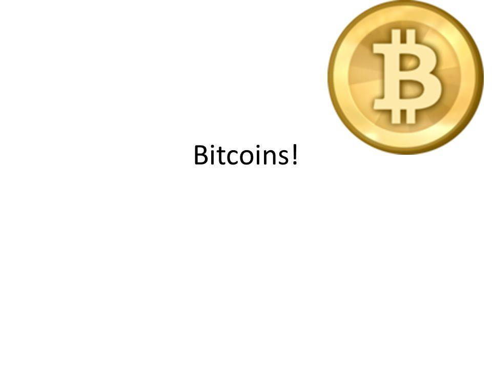 Bitcoins!
