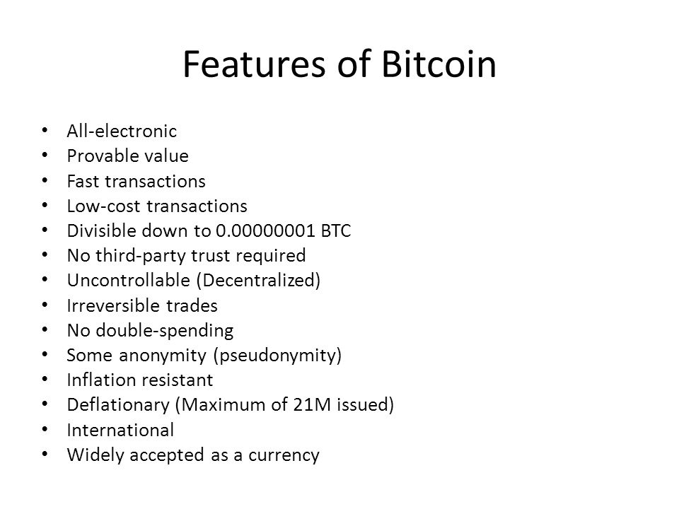 Features of Bitcoin All-electronic Provable value Fast transactions