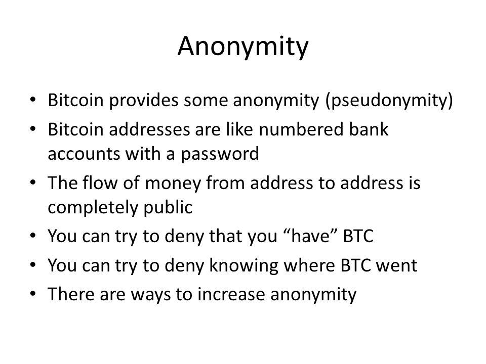 Anonymity Bitcoin provides some anonymity (pseudonymity)