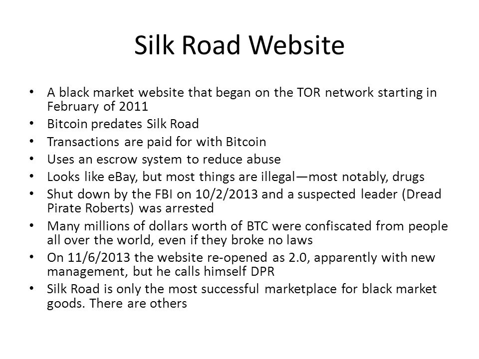 Silk Road Website A black market website that began on the TOR network starting in February of 2011.