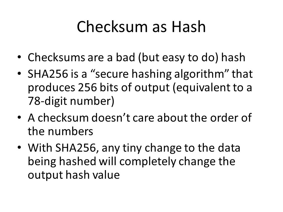 Checksum as Hash Checksums are a bad (but easy to do) hash