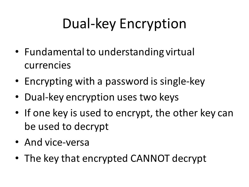 Dual-key Encryption Fundamental to understanding virtual currencies