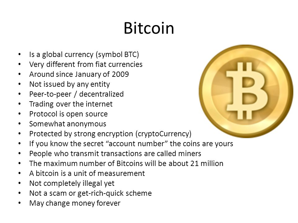 Bitcoin Is a global currency (symbol BTC)