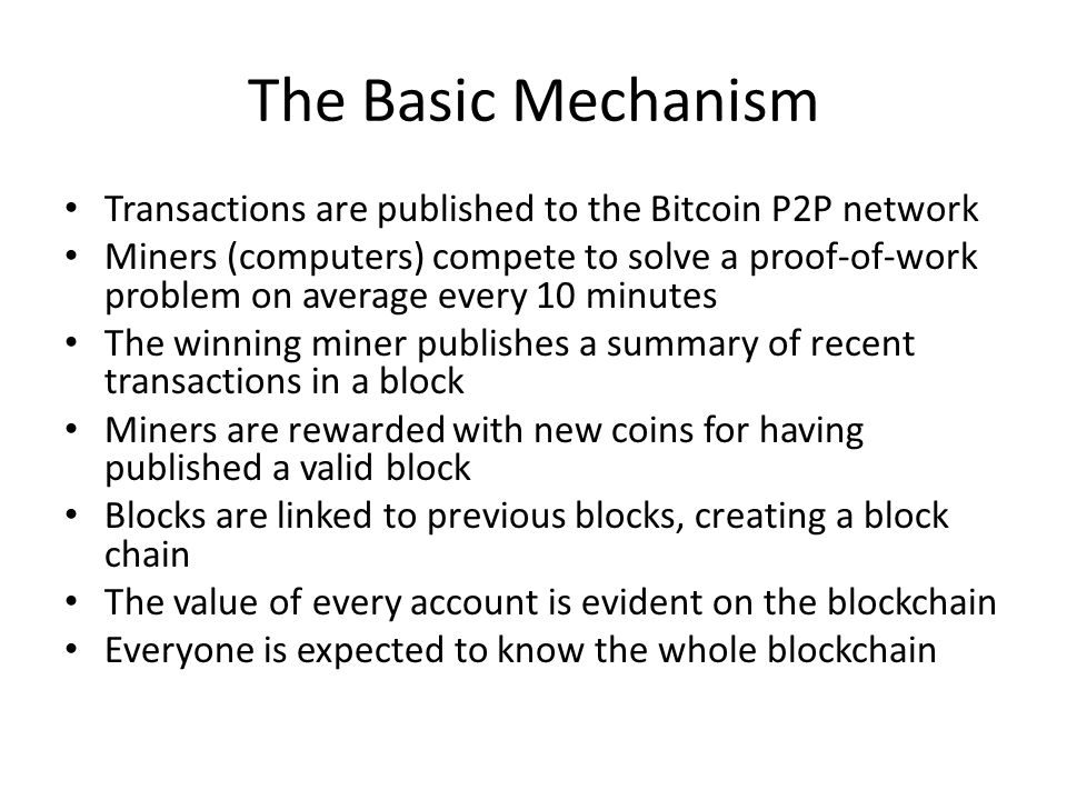 The Basic Mechanism Transactions are published to the Bitcoin P2P network.