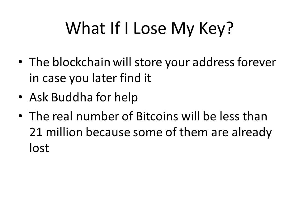 What If I Lose My Key The blockchain will store your address forever in case you later find it. Ask Buddha for help.