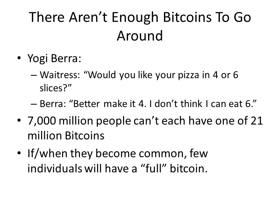There Aren't Enough Bitcoins To Go Around