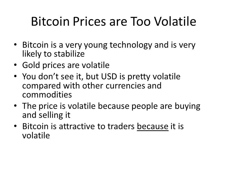 Bitcoin Prices are Too Volatile