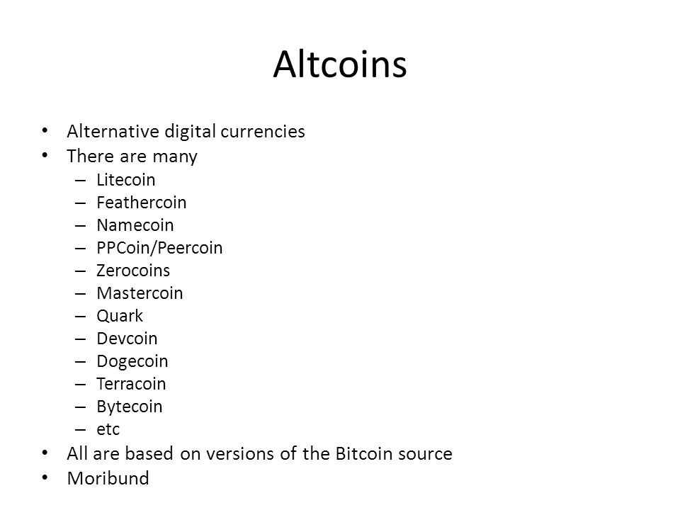 Altcoins Alternative digital currencies There are many