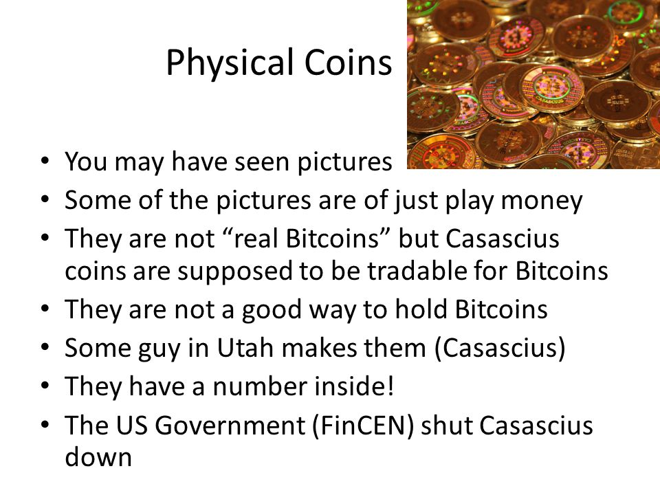 Physical Coins You may have seen pictures