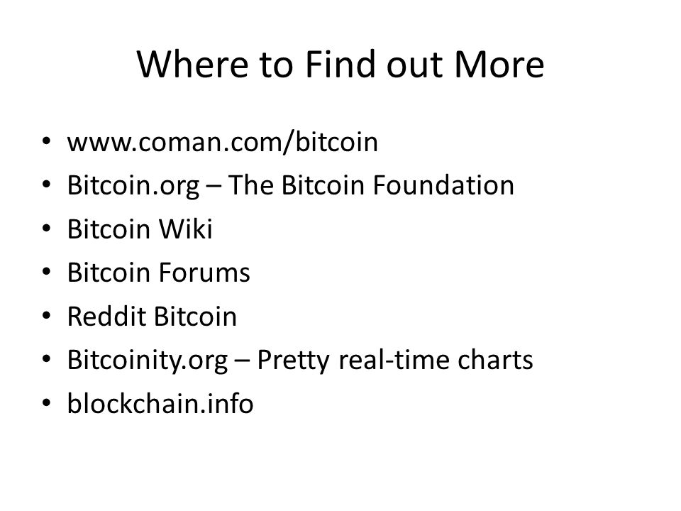Where to Find out More www.coman.com/bitcoin