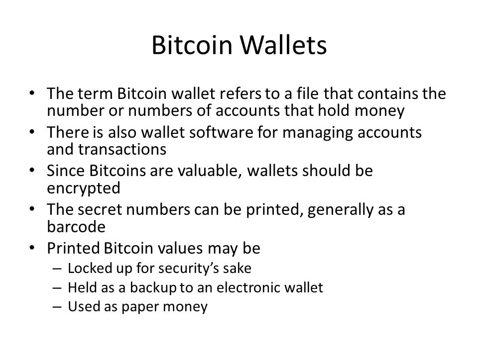 Bitcoin Wallets The term Bitcoin wallet refers to a file that contains the number or numbers of accounts that hold money.