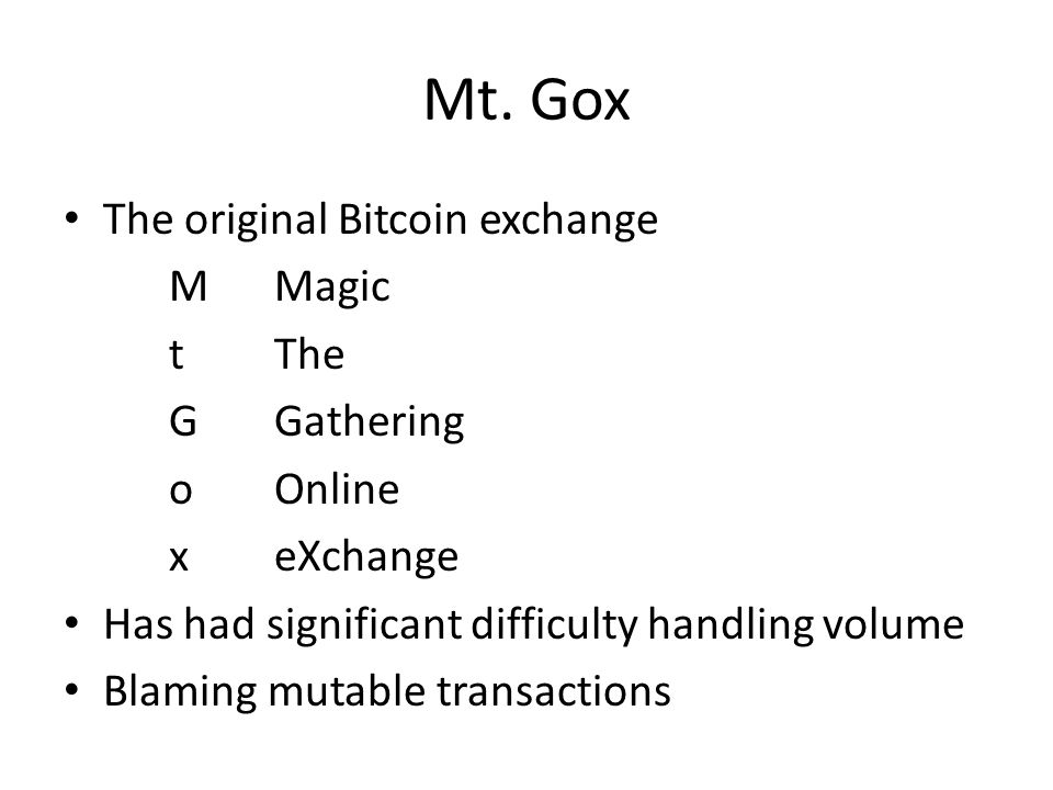 Mt. Gox The original Bitcoin exchange M Magic t The G Gathering