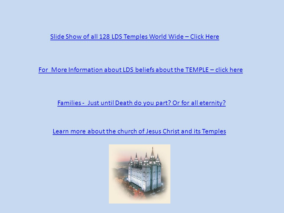 Slide Show of all 128 LDS Temples World Wide – Click Here
