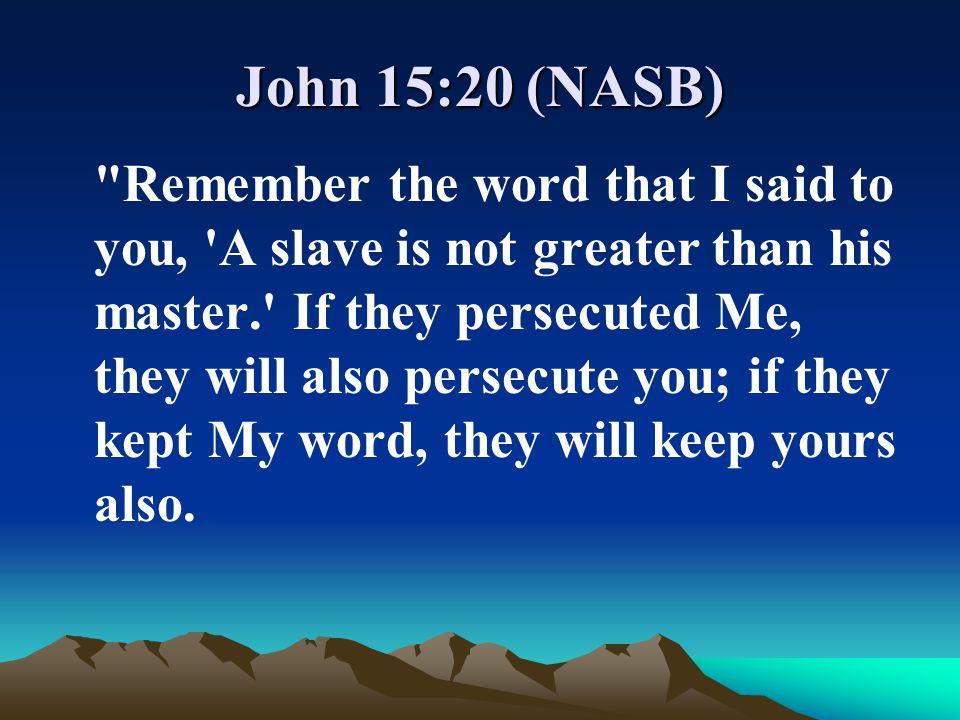 John 15:20 (NASB)
