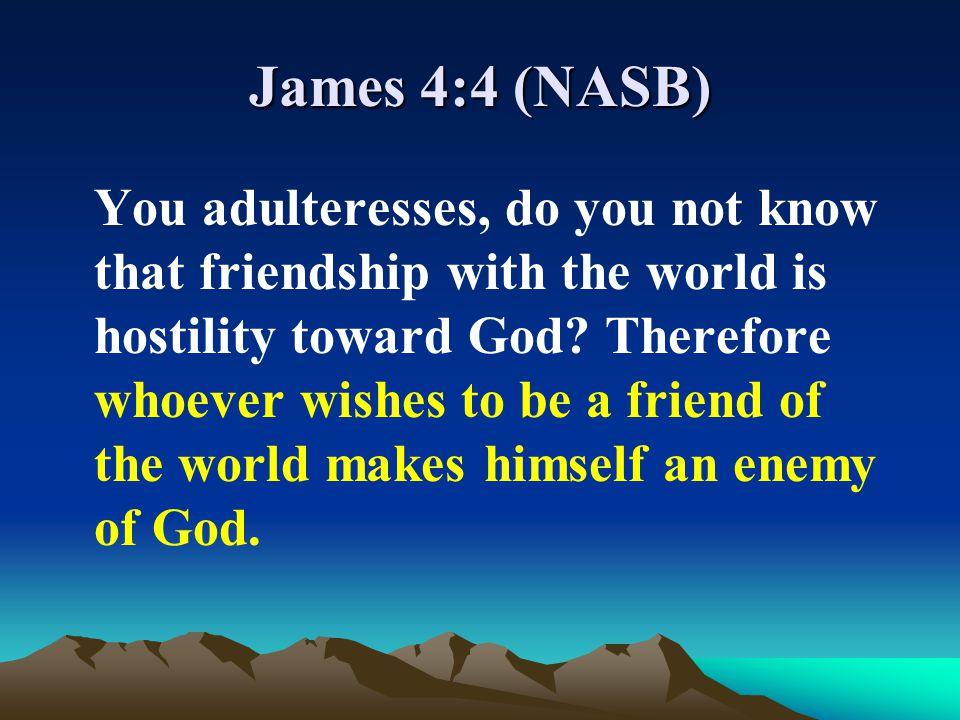 James 4:4 (NASB)