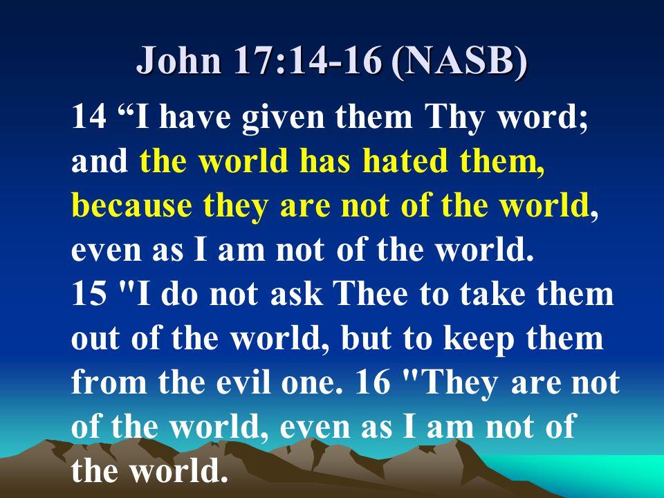 John 17:14-16 (NASB)