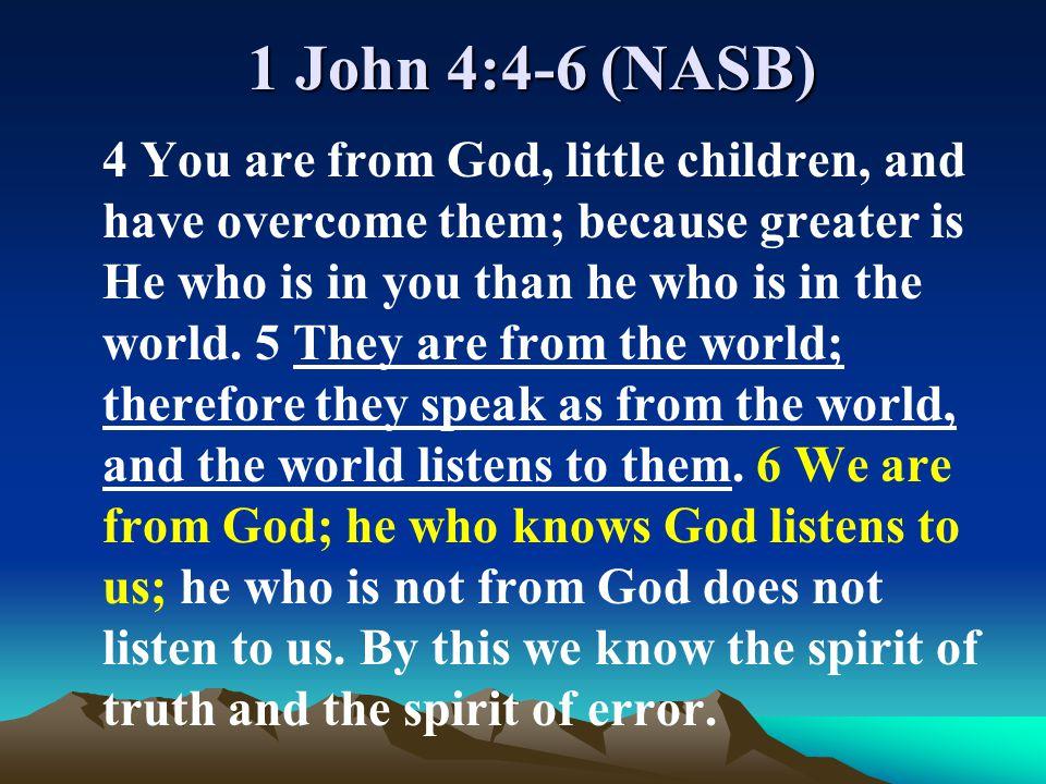 1 John 4:4-6 (NASB)