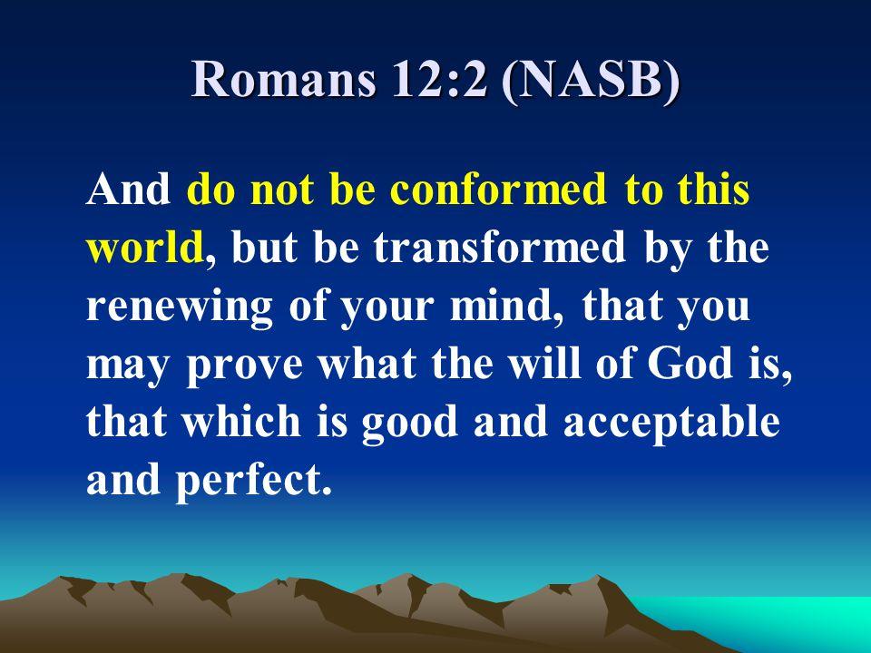 Romans 12:2 (NASB)