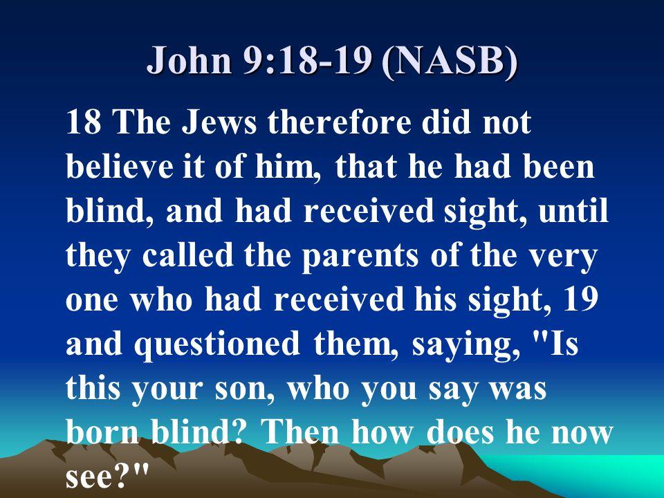 John 9:18-19 (NASB)